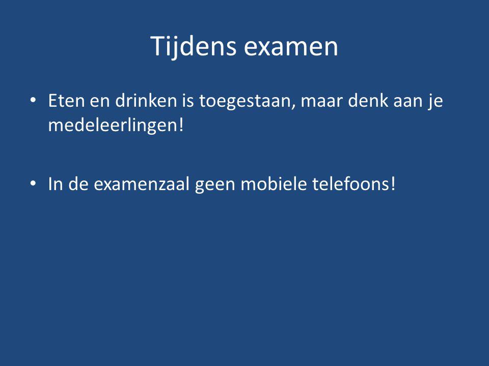 Tijdens examen Eten en drinken is toegestaan, maar denk aan je medeleerlingen! In de examenzaal geen mobiele telefoons!