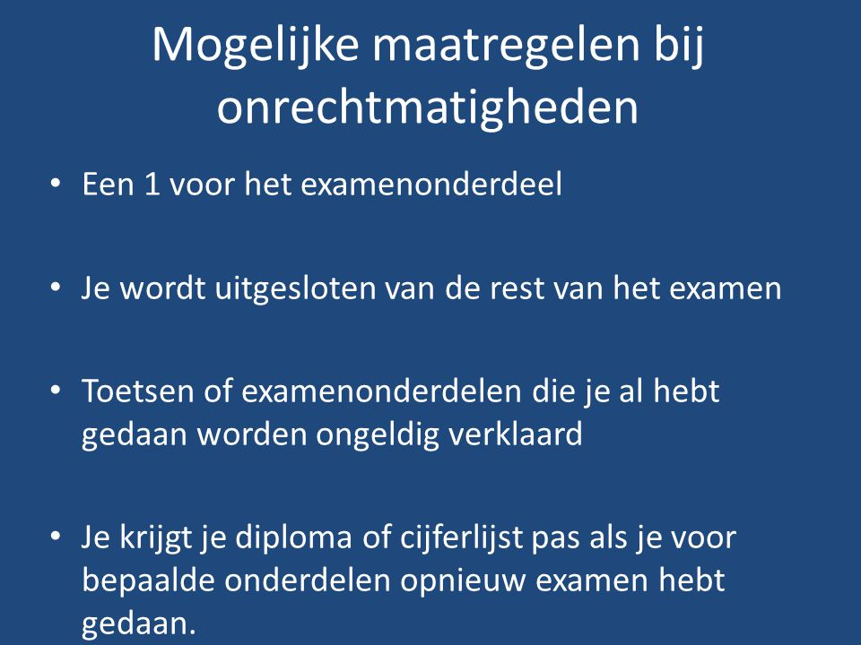Mogelijke maatregelen bij onrechtmatigheden Een 1 voor het examenonderdeel Je wordt uitgesloten van de rest van het examen Toetsen of examenonderdelen
