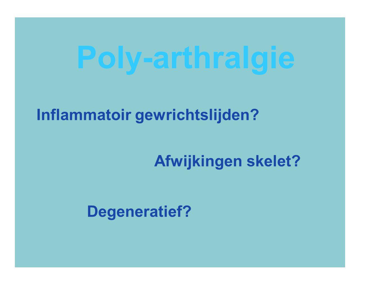 Poly-arthralgie Inflammatoir gewrichtslijden? Degeneratief? Afwijkingen skelet?