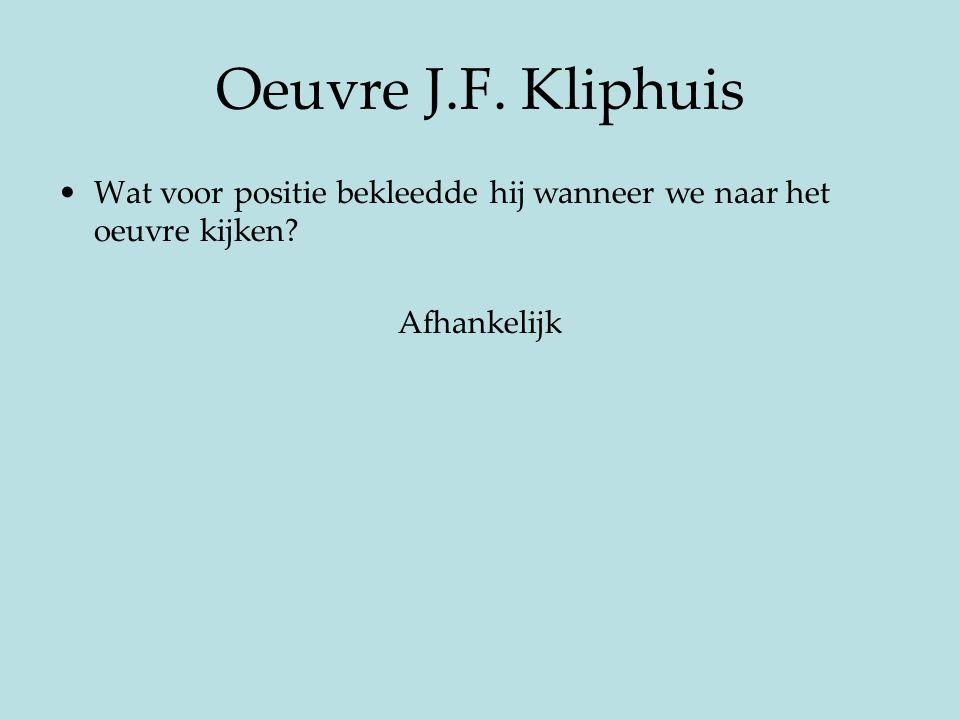 Oeuvre J.F. Kliphuis Wat voor positie bekleedde hij wanneer we naar het oeuvre kijken? Afhankelijk