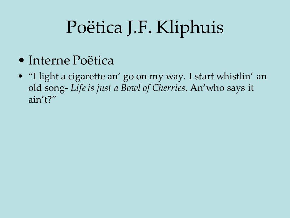 Poëtica J.F.Kliphuis Interne Poëtica I light a cigarette an' go on my way.