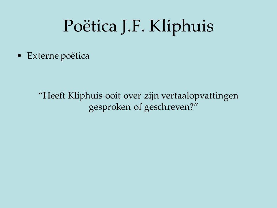 """Poëtica J.F. Kliphuis Externe poëtica """"Heeft Kliphuis ooit over zijn vertaalopvattingen gesproken of geschreven?"""""""