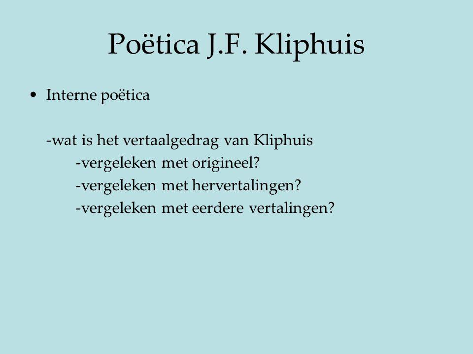 Poëtica J.F. Kliphuis Interne poëtica -wat is het vertaalgedrag van Kliphuis -vergeleken met origineel? -vergeleken met hervertalingen? -vergeleken me