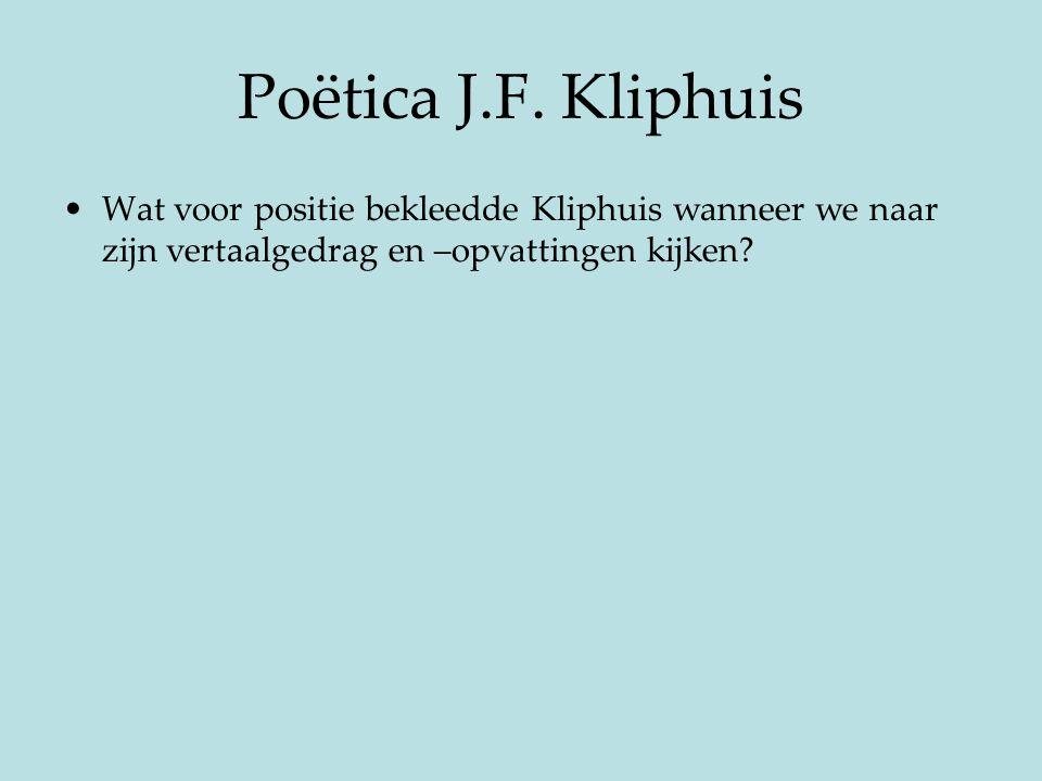 Poëtica J.F. Kliphuis Wat voor positie bekleedde Kliphuis wanneer we naar zijn vertaalgedrag en –opvattingen kijken?