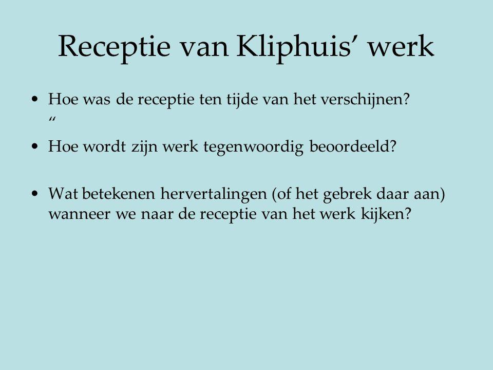 """Receptie van Kliphuis' werk Hoe was de receptie ten tijde van het verschijnen? """" Hoe wordt zijn werk tegenwoordig beoordeeld? Wat betekenen hervertali"""