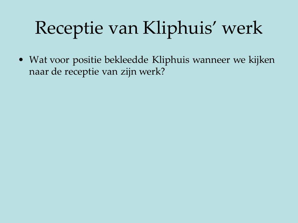 Receptie van Kliphuis' werk Wat voor positie bekleedde Kliphuis wanneer we kijken naar de receptie van zijn werk?