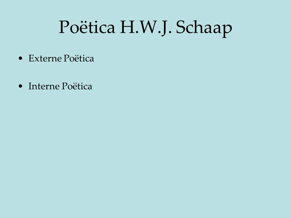 Poëtica H.W.J. Schaap Externe Poëtica Interne Poëtica