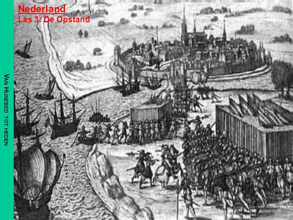 Nederland Les 3: De Opstand V AN H UNEBED TOT HEDEN