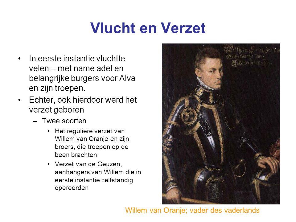 Vlucht en Verzet In eerste instantie vluchtte velen – met name adel en belangrijke burgers voor Alva en zijn troepen. Echter, ook hierdoor werd het ve
