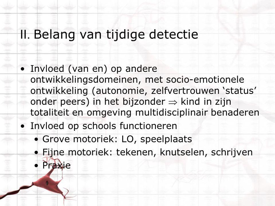 II. Belang van tijdige detectie Invloed (van en) op andere ontwikkelingsdomeinen, met socio-emotionele ontwikkeling (autonomie, zelfvertrouwen 'status