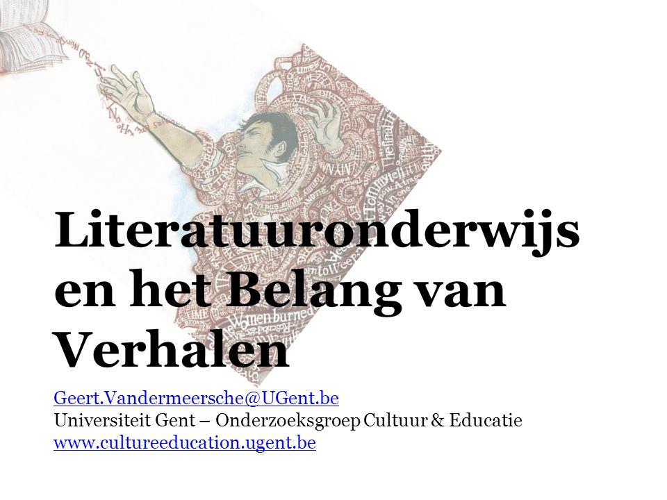 Literatuuronderwijs en het Belang van Verhalen Geert.Vandermeersche@UGent.be Universiteit Gent – Onderzoeksgroep Cultuur & Educatie www.cultureeducati