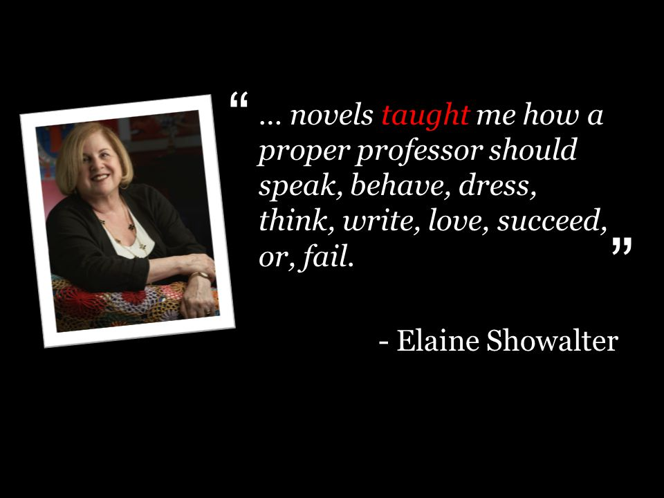 … novels taught me how a proper professor should speak, behave, dress, think, write, love, succeed, or, fail.