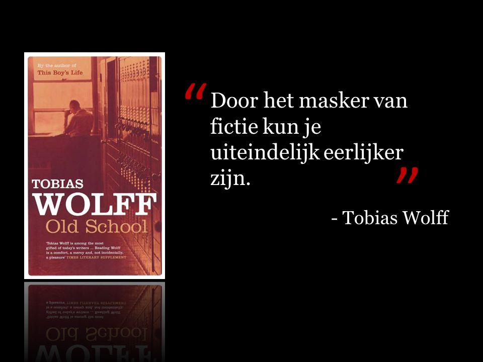 """Door het masker van fictie kun je uiteindelijk eerlijker zijn. """" """" - Tobias Wolff"""