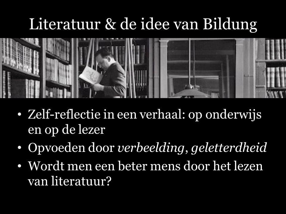 Literatuur & de idee van Bildung Zelf-reflectie in een verhaal: op onderwijs en op de lezer Opvoeden door verbeelding, geletterdheid Wordt men een bet