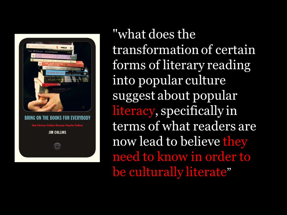 what does the transformation of certain forms of literary reading into popular culture suggest about popular literacy, specifically in terms of what readers are now lead to believe they need to know in order to be culturally literate