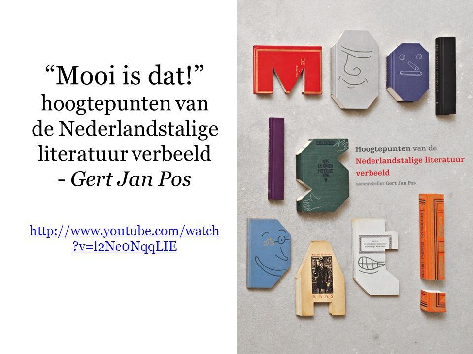 """""""Mooi is dat!"""" hoogtepunten van de Nederlandstalige literatuur verbeeld - Gert Jan Pos http://www.youtube.com/watch ?v=l2Ne0NqqLIE http://www.youtube."""