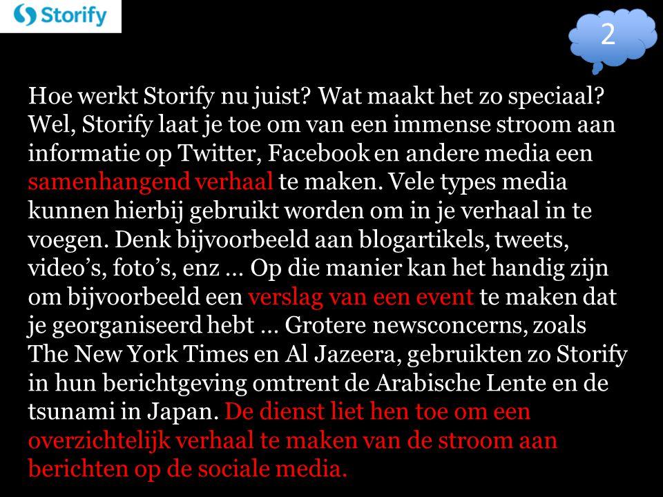 Hoe werkt Storify nu juist? Wat maakt het zo speciaal? Wel, Storify laat je toe om van een immense stroom aan informatie op Twitter, Facebook en ander