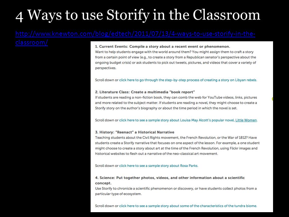 http://www.knewton.com/blog/edtech/2011/07/13/4-ways-to-use-storify-in-the- classroom/ 4 Ways to use Storify in the Classroom