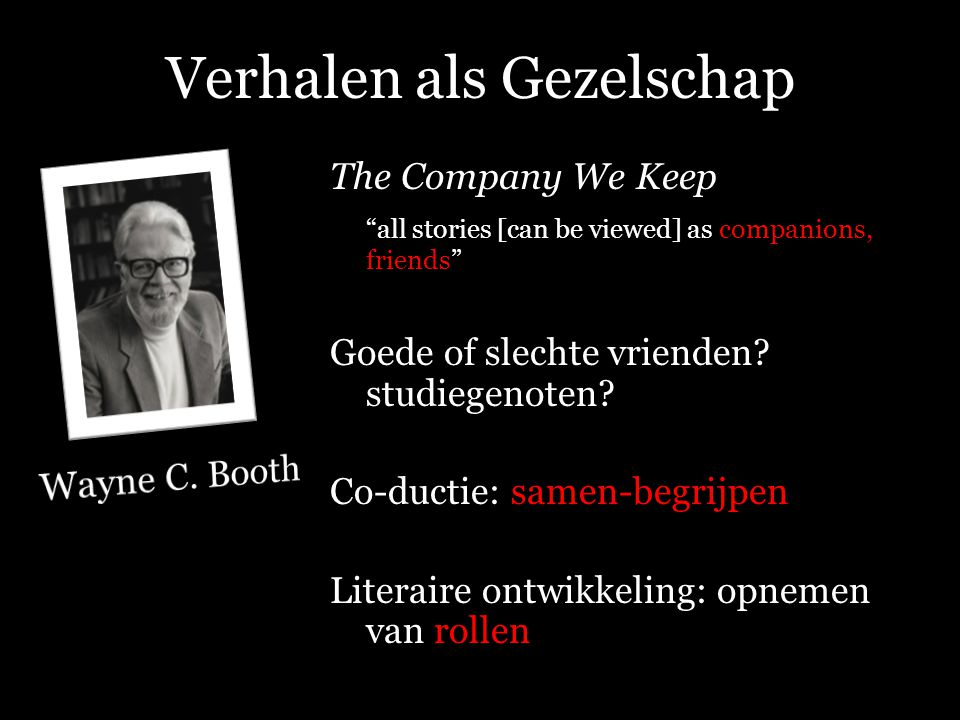 Verhalen als Gezelschap The Company We Keep all stories [can be viewed] as companions, friends Goede of slechte vrienden.