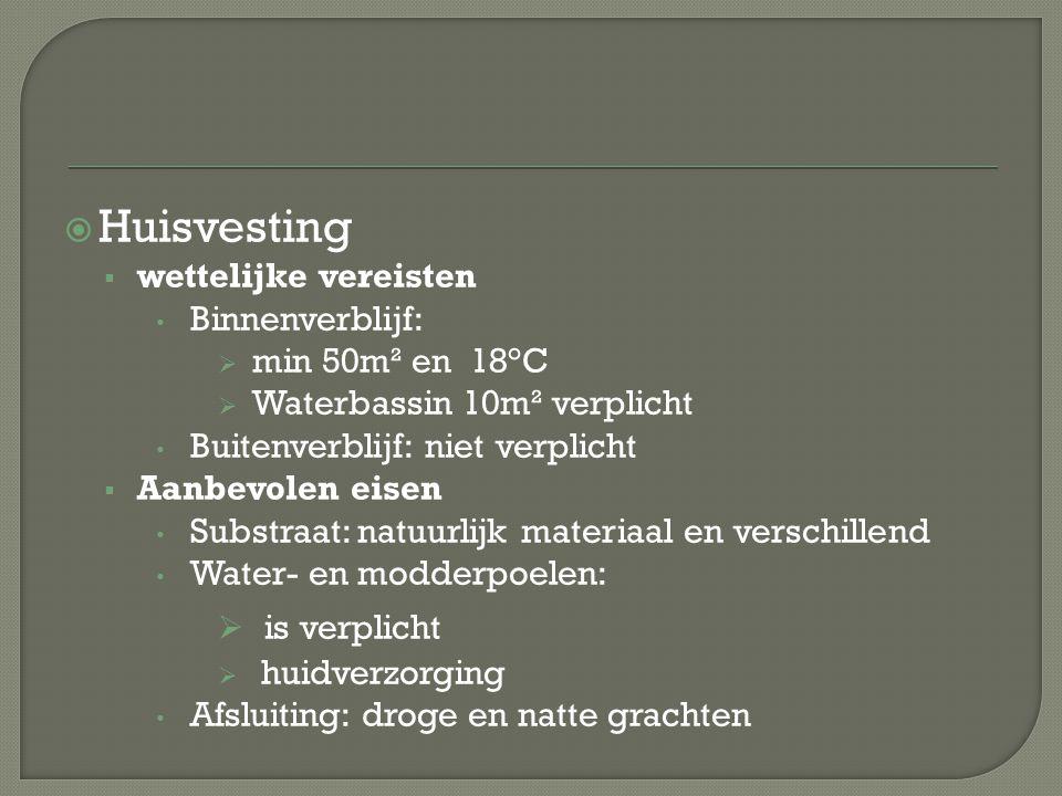  Huisvesting  wettelijke vereisten Binnenverblijf:  min 50m² en 18°C  Waterbassin 10m² verplicht Buitenverblijf: niet verplicht  Aanbevolen eisen