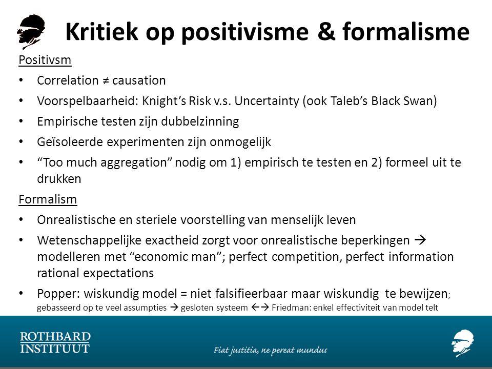Kritiek op positivisme & formalisme Positivsm Correlation ≠ causation Voorspelbaarheid: Knight's Risk v.s. Uncertainty (ook Taleb's Black Swan) Empiri