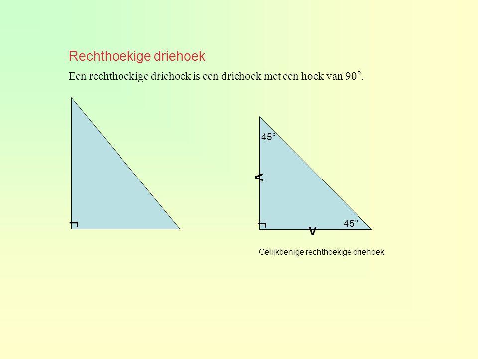Rechthoekige driehoek Een rechthoekige driehoek is een driehoek met een hoek van 90°. г г V V 45° Gelijkbenige rechthoekige driehoek