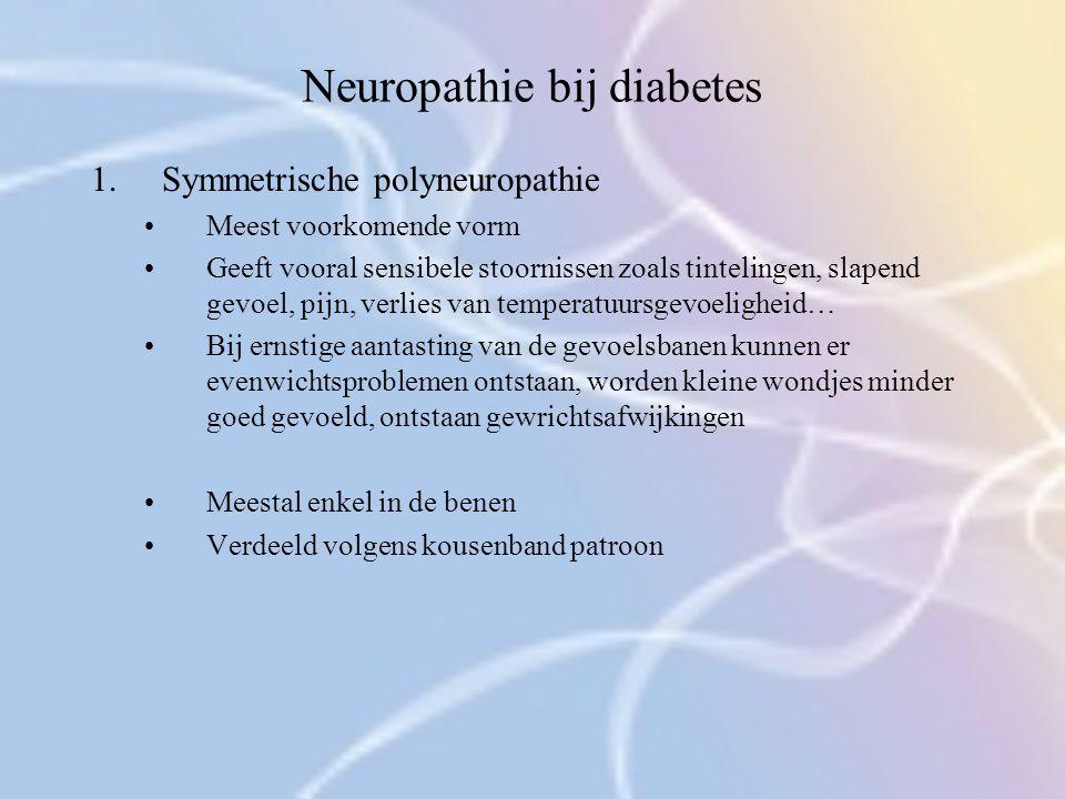 Neuropathie bij diabetes 1.Symmetrische polyneuropathie Meest voorkomende vorm Geeft vooral sensibele stoornissen zoals tintelingen, slapend gevoel, p