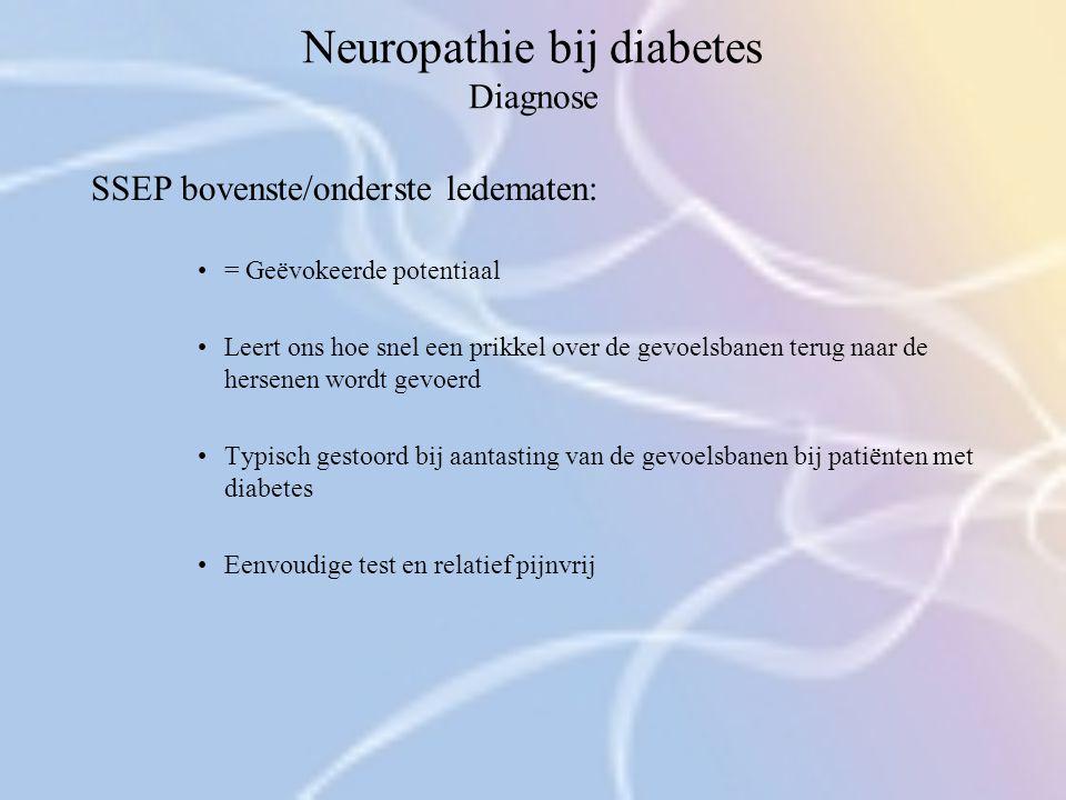 Neuropathie bij diabetes Diagnose SSEP bovenste/onderste ledematen: = Geëvokeerde potentiaal Leert ons hoe snel een prikkel over de gevoelsbanen terug