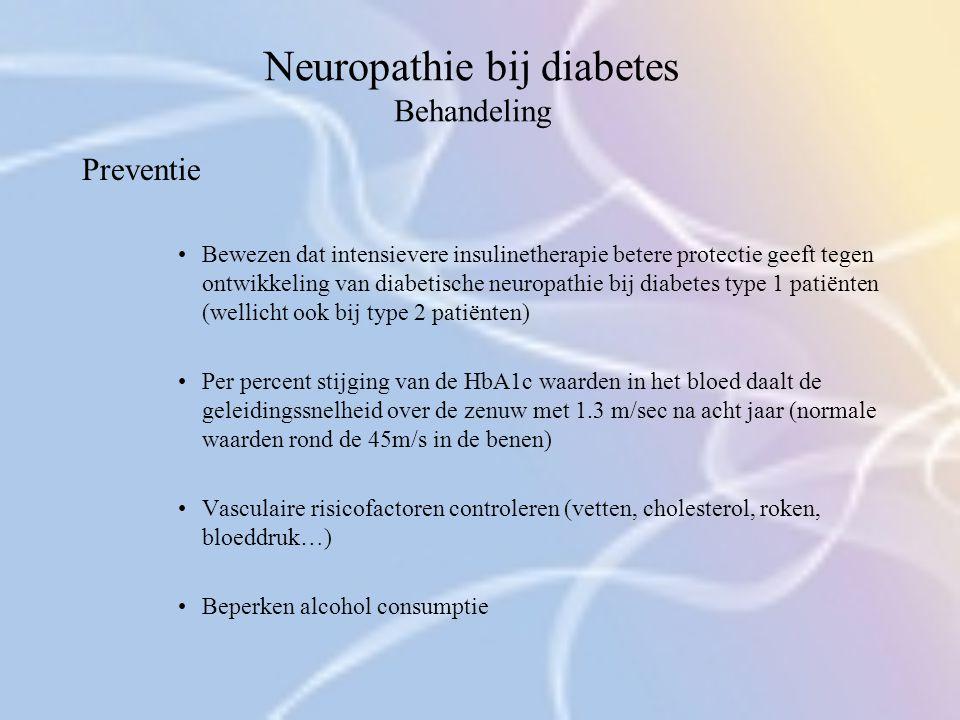 Neuropathie bij diabetes Behandeling Preventie Bewezen dat intensievere insulinetherapie betere protectie geeft tegen ontwikkeling van diabetische neu