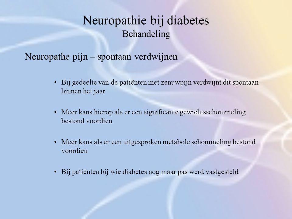 Neuropathie bij diabetes Behandeling Neuropathe pijn – spontaan verdwijnen Bij gedeelte van de patiënten met zenuwpijn verdwijnt dit spontaan binnen h