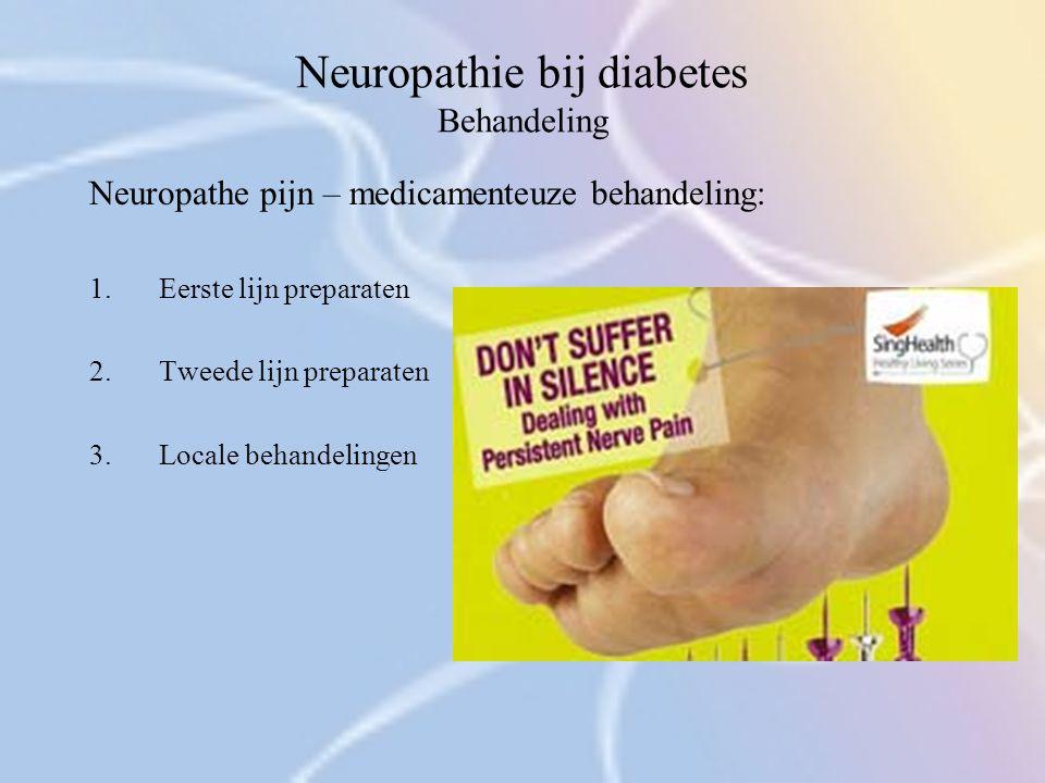 Neuropathie bij diabetes Behandeling Neuropathe pijn – medicamenteuze behandeling: 1.Eerste lijn preparaten 2.Tweede lijn preparaten 3.Locale behandel