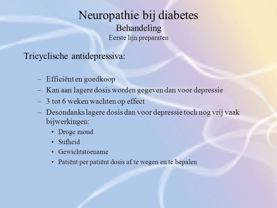 Neuropathie bij diabetes Behandeling Eerste lijn preparaten Tricyclische antidepressiva: –Efficiënt en goedkoop –Kan aan lagere dosis worden gegeven d