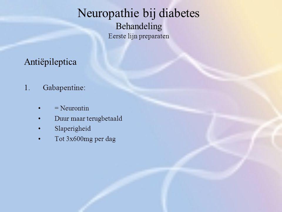 Neuropathie bij diabetes Behandeling Eerste lijn preparaten Antiëpileptica 1.Gabapentine: = Neurontin Duur maar terugbetaald Slaperigheid Tot 3x600mg