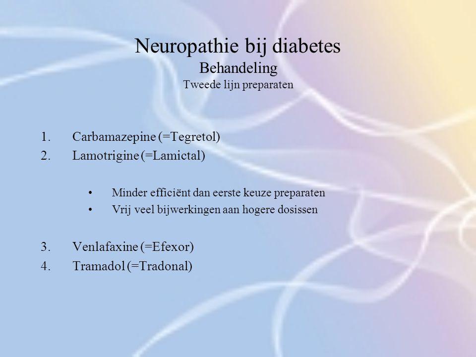 Neuropathie bij diabetes Behandeling Tweede lijn preparaten 1.Carbamazepine (=Tegretol) 2.Lamotrigine (=Lamictal) Minder efficiënt dan eerste keuze pr