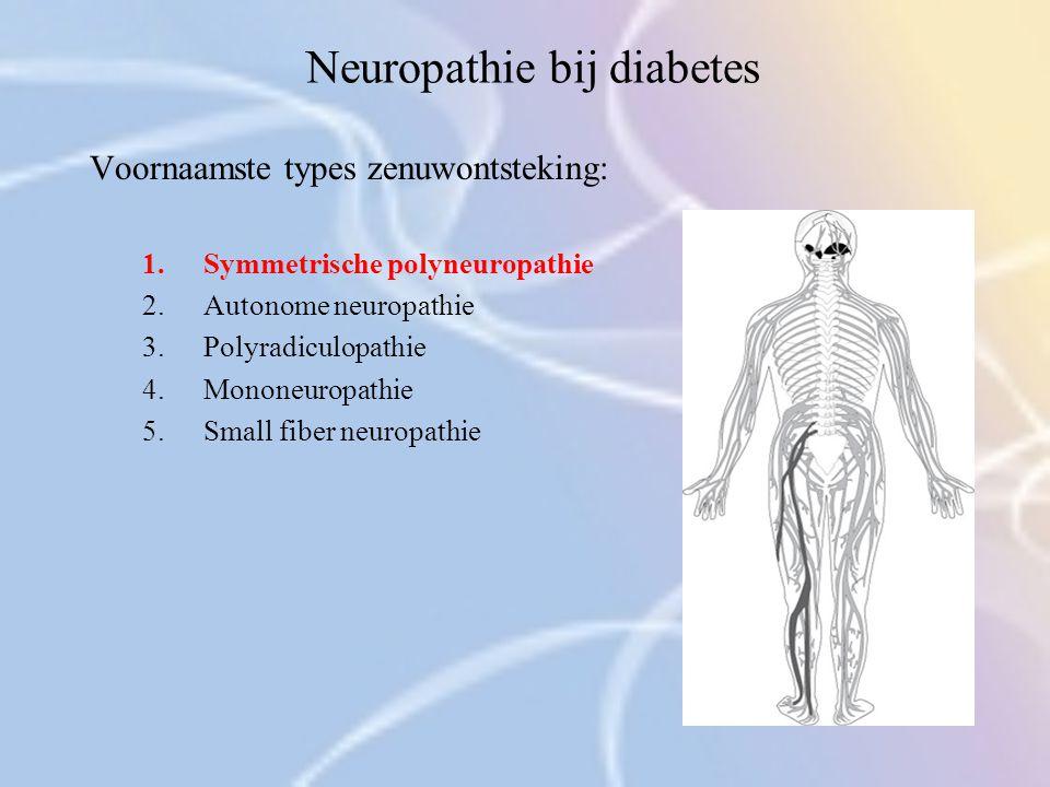 Neuropathie bij diabetes 5.Small fiber neuropathie: –Pijn, droge huid en verminderd zweten op de voorgrond –In tegenstelling tot de andere vormen niet met EMG te meten –Kan zeer weerspannig zijn aan behandeling
