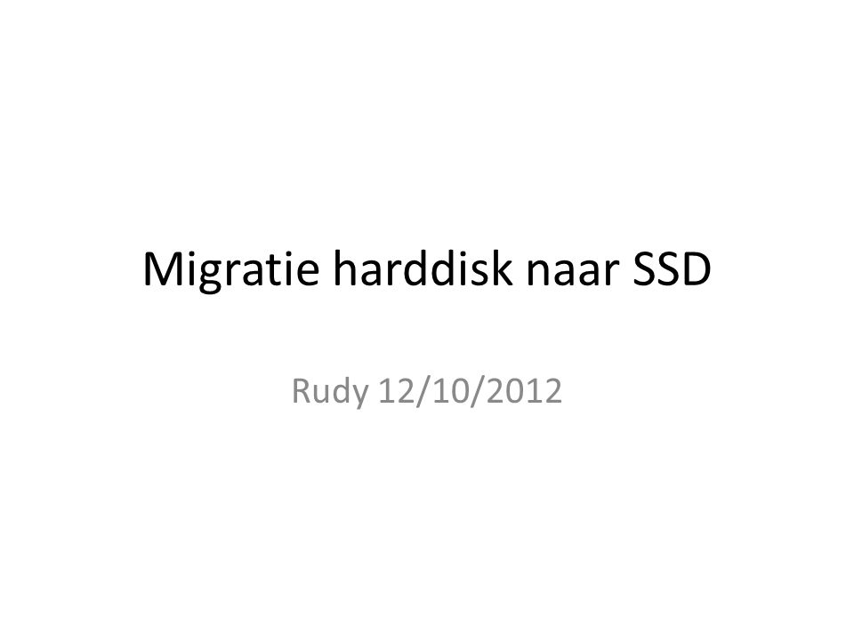 Migratie harddisk naar SSD Rudy 12/10/2012