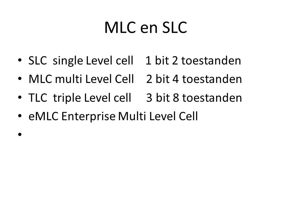 MLC en SLC SLC single Level cell 1 bit 2 toestanden MLC multi Level Cell 2 bit 4 toestanden TLC triple Level cell 3 bit 8 toestanden eMLC Enterprise M