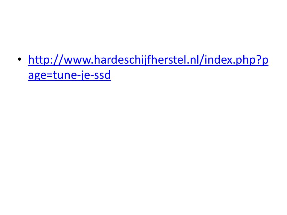 http://www.hardeschijfherstel.nl/index.php?p age=tune-je-ssd http://www.hardeschijfherstel.nl/index.php?p age=tune-je-ssd