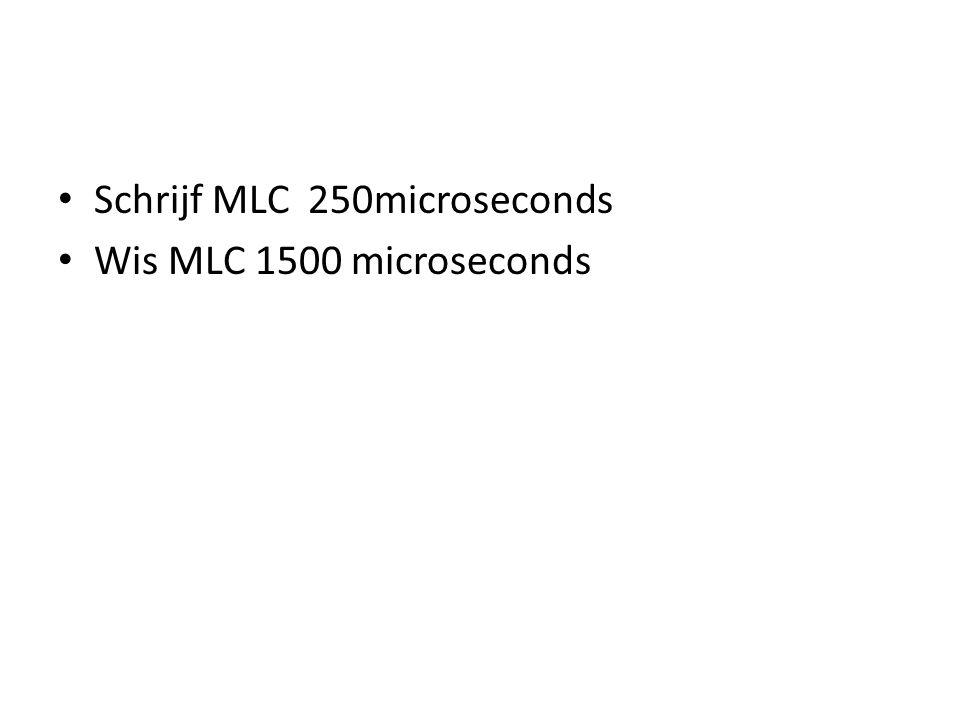 Schrijf MLC 250microseconds Wis MLC 1500 microseconds