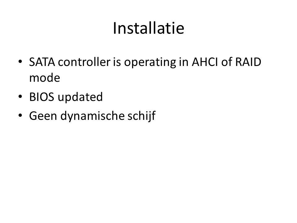 Installatie SATA controller is operating in AHCI of RAID mode BIOS updated Geen dynamische schijf