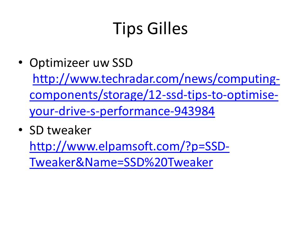 Tips Gilles Optimizeer uw SSD http://www.techradar.com/news/computing- components/storage/12-ssd-tips-to-optimise- your-drive-s-performance-943984http
