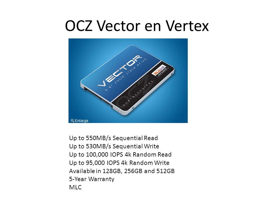 OCZ Vector en Vertex Up to 550MB/s Sequential Read Up to 530MB/s Sequential Write Up to 100,000 IOPS 4k Random Read Up to 95,000 IOPS 4k Random Write Available in 128GB, 256GB and 512GB 5-Year Warranty MLC