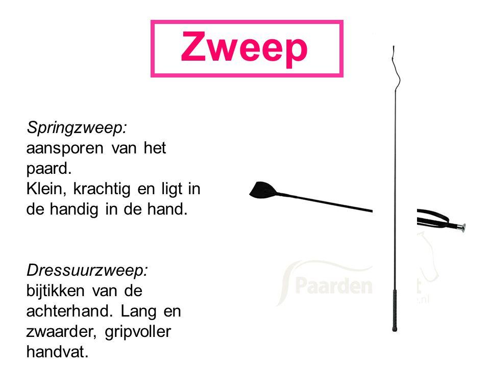 Zweep Springzweep: aansporen van het paard. Klein, krachtig en ligt in de handig in de hand. Dressuurzweep: bijtikken van de achterhand. Lang en zwaar