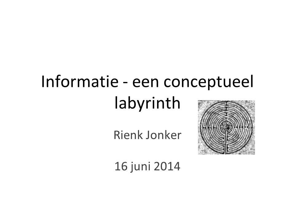 Informatie - een conceptueel labyrinth Rienk Jonker 16 juni 2014