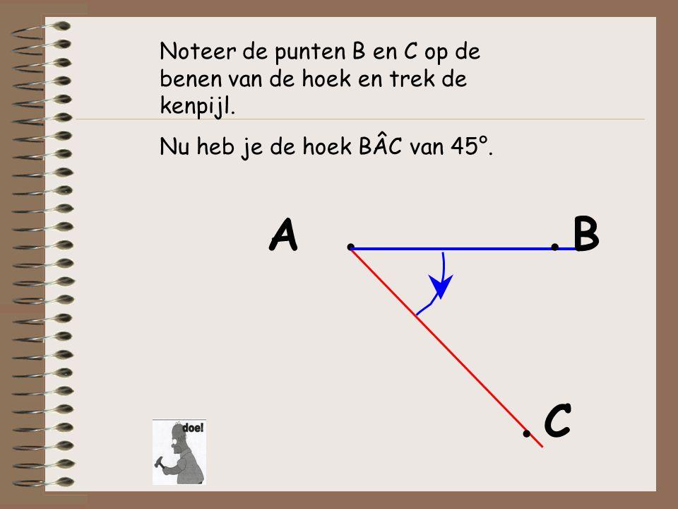 A. Noteer de punten B en C op de benen van de hoek en trek de kenpijl. Nu heb je de hoek BÂC van 45°.. B. C