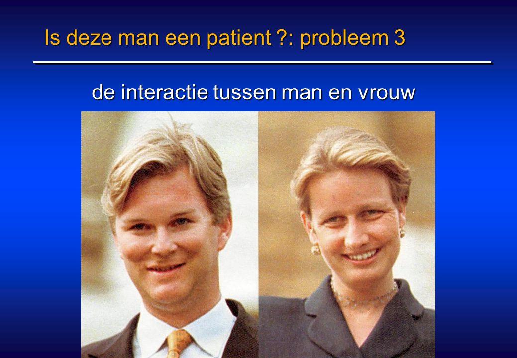 Is deze man een patient : probleem 3 de interactie tussen man en vrouw de interactie tussen man en vrouw