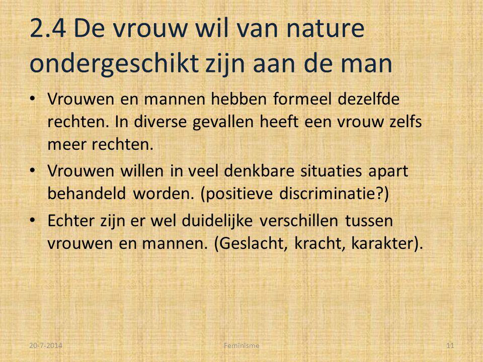 2.4 De vrouw wil van nature ondergeschikt zijn aan de man Vrouwen en mannen hebben formeel dezelfde rechten.