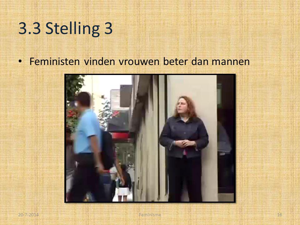 3.3 Stelling 3 Feministen vinden vrouwen beter dan mannen 20-7-2014Feminisme16