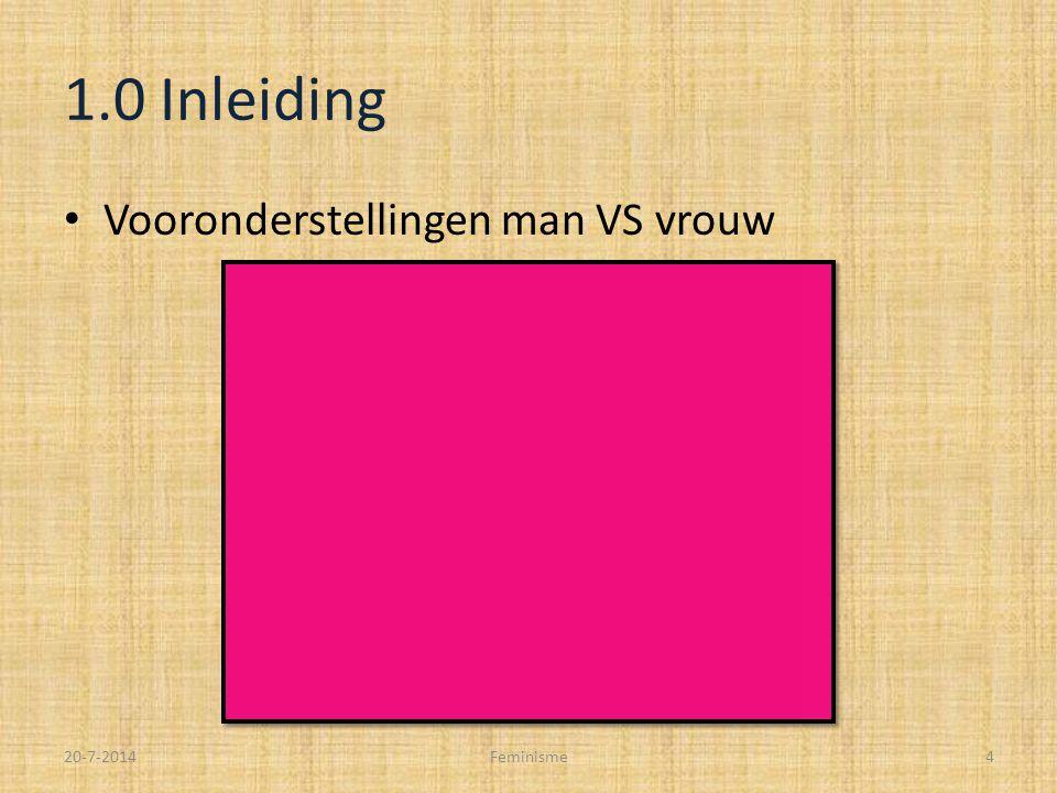 1.0 Inleiding Vooronderstellingen man VS vrouw 20-7-2014Feminisme4