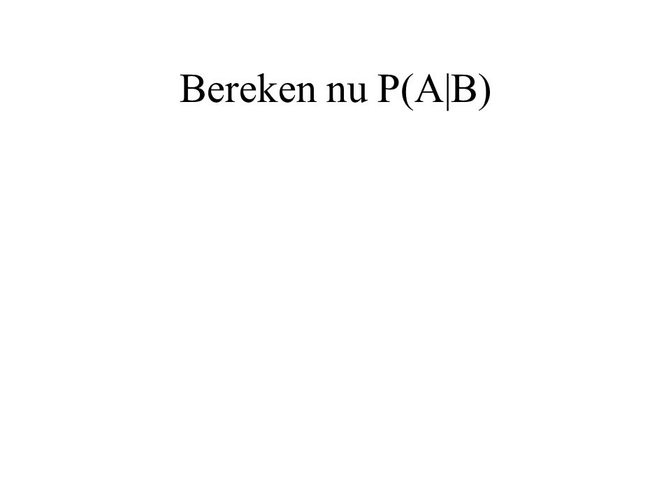 Bereken nu P(A|B)